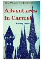 Adventures in Carmel: Part 3 by Hillary Baker