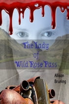 The Lady of Wild Rose Pass by Allison Bruning