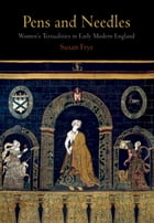 Pens and Needles: Women's Textualities in Early Modern England