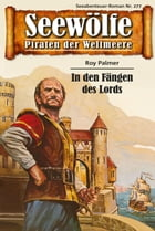 Seewölfe - Piraten der Weltmeere 277: In den Fängen des Lords by Roy Palmer