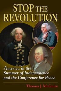 Stop the Revolution: America in the Summer of Independence and the Conference for Peace