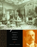 Stanford White: Decorator in Opulence and Dealer in Antiquities by Wayne Craven