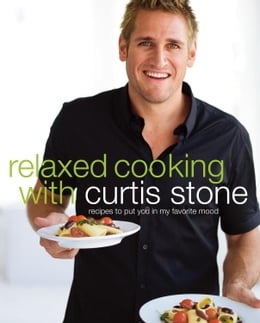 Book Relaxed Cooking with Curtis Stone: Recipes to Put You in My Favorite Mood by Curtis Stone