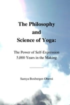 The Philosophy and Science of Yoga: The Power of Self-Expression 5,000 Years in the Making by Samya Boxberger-Oberoi