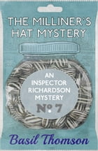 The Milliner's Hat Mystery: An Inspector Richardson Mystery by Basil Thomson