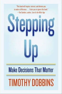 Book Stepping Up: Make Decisions that Matter by Timothy D. Dobbins