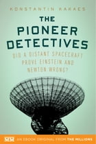 The Pioneer Detectives: Did a distant spacecraft prove Einstein and Newton wrong? by Konstantin Kakaes