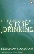 The Effective Way to Stop Drinking by Beechy Colclough