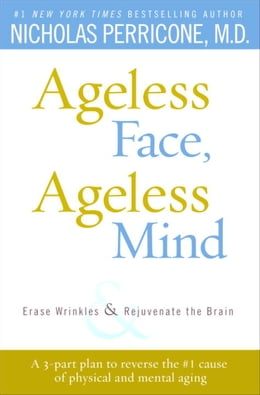 Book Ageless Face, Ageless Mind: Erase Wrinkles and Rejuvenate the Brain by Nicholas Perricone, M.D.