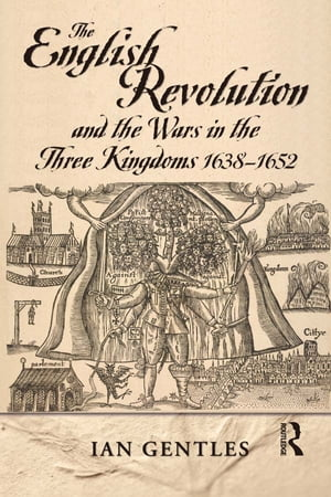 The English Revolution and the Wars in the Three Kingdoms,  1638-1652