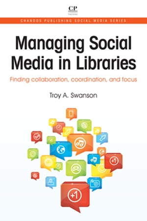 Managing Social Media in Libraries Finding Collaboration,  Coordination,  and Focus