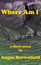 Where Am I? by Angus Brownfield