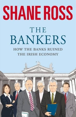 Book The Bankers: How the Banks Brought Ireland to Its Knees by Shane Ross