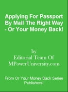 Applying For Passport By Mail The Right Way - Or Your Money Back! by Editorial Team Of MPowerUniversity.com