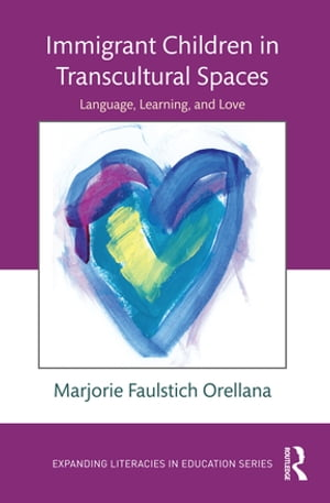 Immigrant Children in Transcultural Spaces Language,  Learning,  and Love