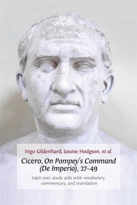 Cicero, On Pompey's Command (De Imperio), 27-49: Latin Text, Study Aids with Vocabulary, Commentary…