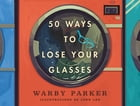 50 Ways to Lose Your Glasses by Warby Parker