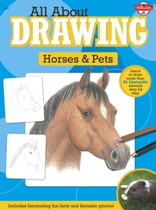 All About Drawing Horses & Pets: Learn to draw more than 35 fantastic animals step by step…