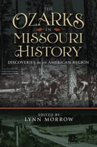 The Ozarks in Missouri History: Discoveries in an American Region by Lynn Morrow