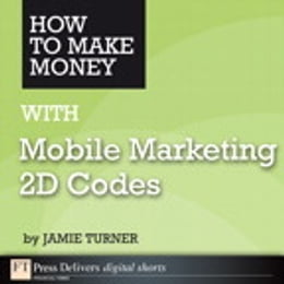 Book How to Make Money with Mobile Marketing 2D Codes by Jamie Turner
