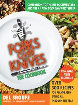 Book Forks Over Knives—The Cookbook: Over 300 Recipes for Plant-Based Eating All Through the Year by Julieanna Hever, MS, RD, CPT