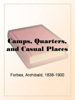 Camps, Quarters, And Casual Places by Archibald Forbes