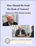 How Should We Read the Book of Genesis? Interviews With Dennis Gordon by Dennis Gordon