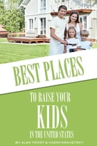 Best Places to Raise Your Kids in United States: Top 100 by alex trostanetskiy