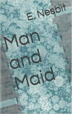 Man and Maid by E. Nesbit