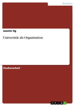 Universität als Organisation by Jasmin Ilg