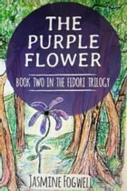 The Purple Flower: Book 2 in The Fidori Trilogy by Jasmine Fogwell