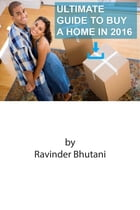 """Ultimate guide to buy a home in 2016: It's a must """"Time and Money Saving"""" resource for home buyers by Ravinder Bhutani"""