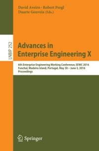 Advances in Enterprise Engineering X: 6th Enterprise Engineering Working Conference, EEWC 2016…