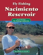 Fly Fishing Nacimiento Reservoir: An excerpt from Fly Fishing California by Ken Hanley