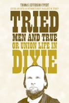 Tried Men and True, or Union Life in Dixie by Thomas Jefferson Cypert