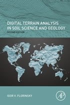 Digital Terrain Analysis in Soil Science and Geology by Igor Florinsky