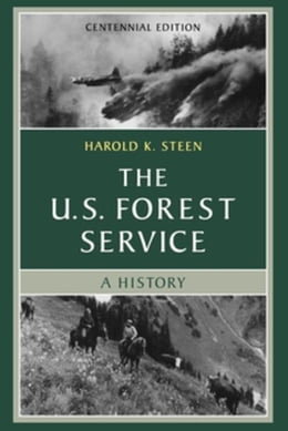Book The U.S. Forest Service: A Centennial History by Steen, Harold K.