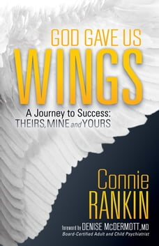 God Gave Us Wings: A Journey to Success: Theirs, Mine and Yours
