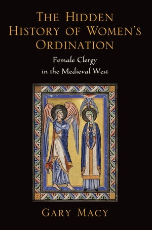 The Hidden History of Women's Ordination Female Clergy in the Medieval West