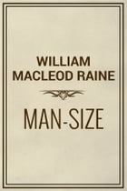 Man-Size by William MacLeod Raine
