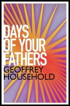 The Days of Your Fathers by Geoffrey Household