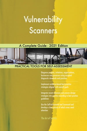 Vulnerability Scanners A Complete Guide - 2021 Edition by Gerardus Blokdyk