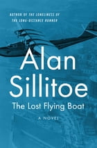 The Lost Flying Boat: A Novel by Alan Sillitoe