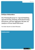 Das Priming-Konzept in 'Agenda-Building, Agenda-Setting, Priming, Individual Voting Intensions, and the Aggregate Results: An Analysis of Four Israeli by Emiliyan Aleksandrov