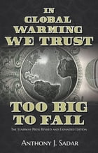 In Global Warming We Trust: Too Big to Fail, The Stairway Press Revised and Expanded Edition by Anthony J. Sadar