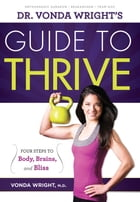 Dr. Vonda Wright's Guide to Thrive: 4 Steps to Body, Brains, and Bliss by Dr. Vonda Wright, MD