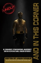 And in This Corner: A Thought Provoking Journey Into a Spirtual Main Event! by Jason Mansur