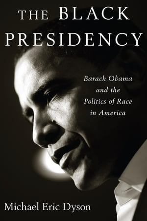 The Black Presidency Barack Obama and the Politics of Race in America