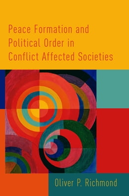 Book Peace Formation and Political Order in Conflict Affected Societies by Oliver P. Richmond