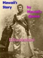 Hawaii's Story by Hawaii's Queen [Illustrated] by Queen Liliuokalani
